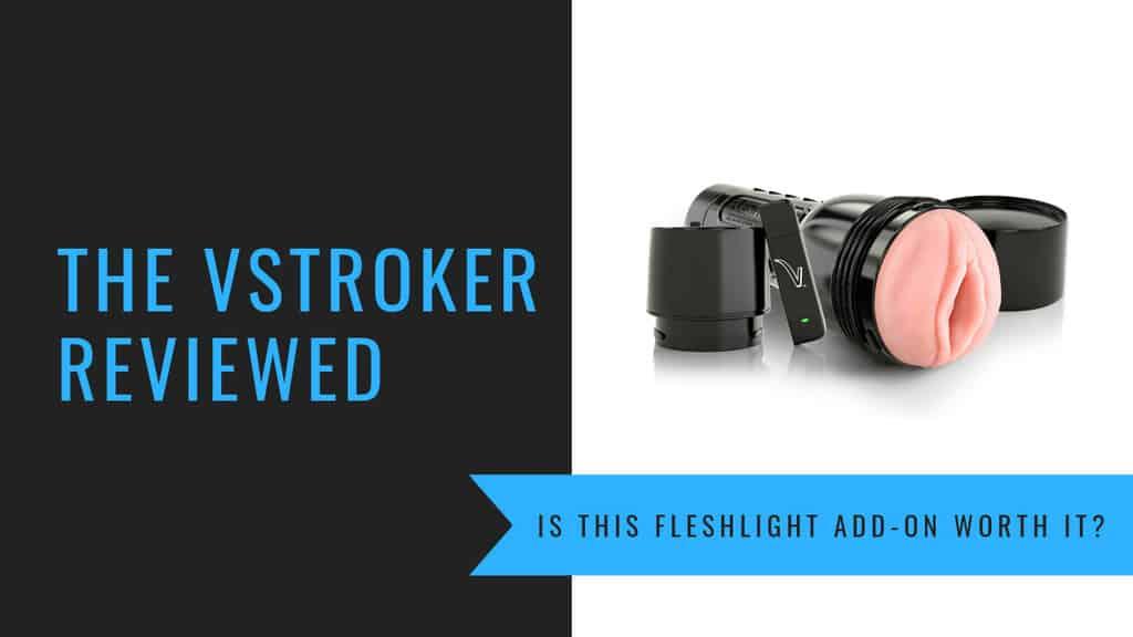 Vstroker Fleshlight Review