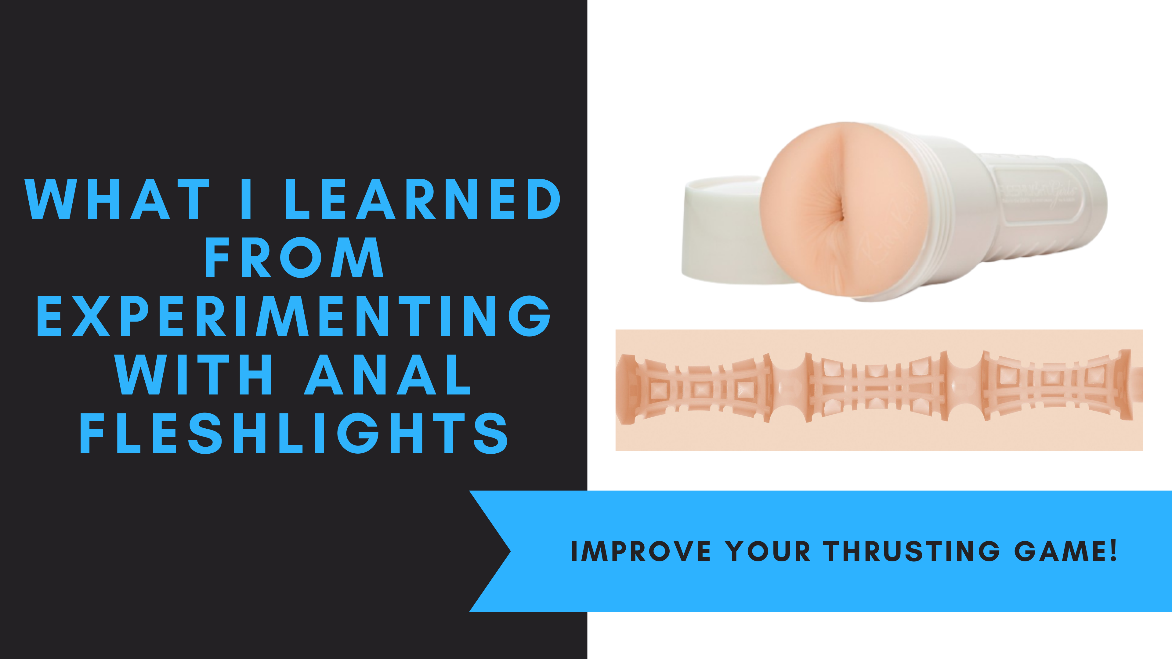 What I Learned From Experimenting With Anal Fleshlights