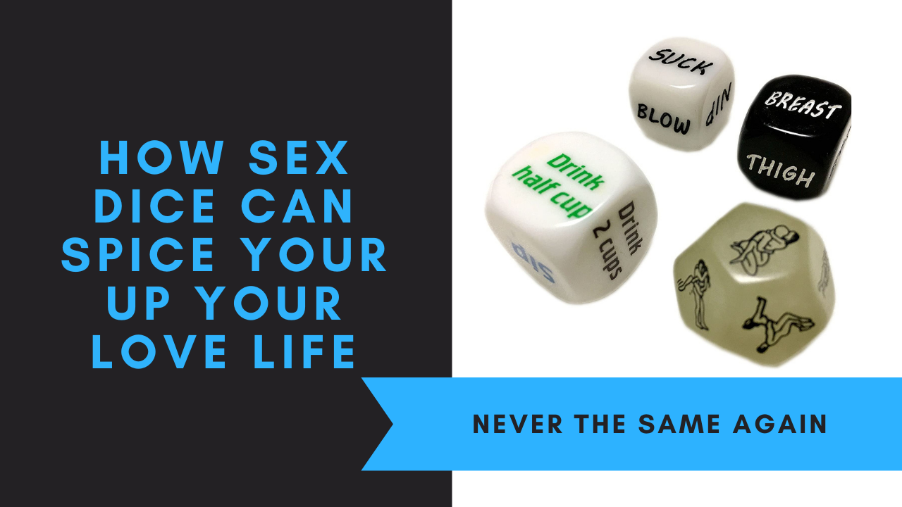 How Sex Dice Can Spice Your Up Your Love Life