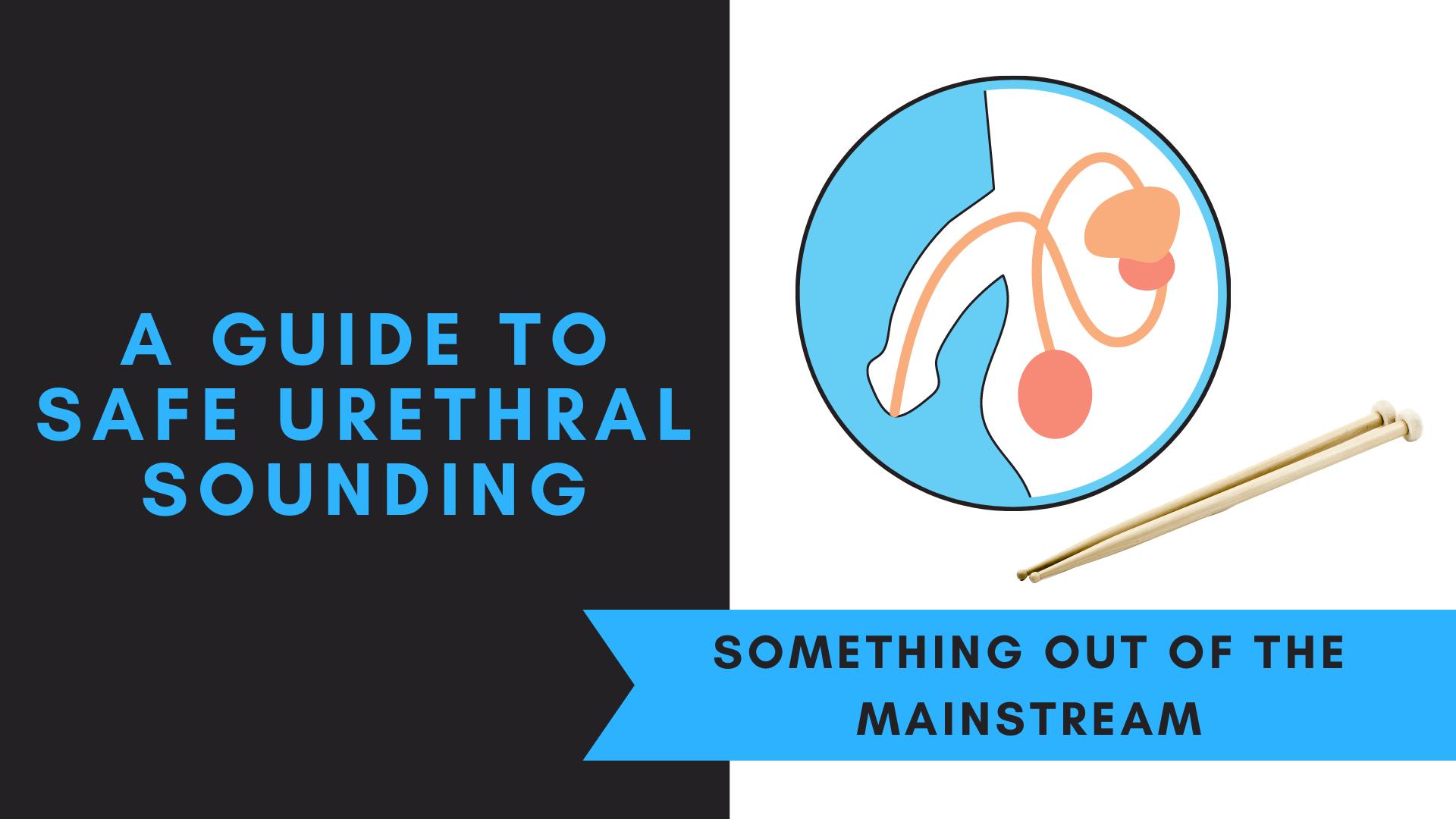 A Guide to Safe Urethral Sounding