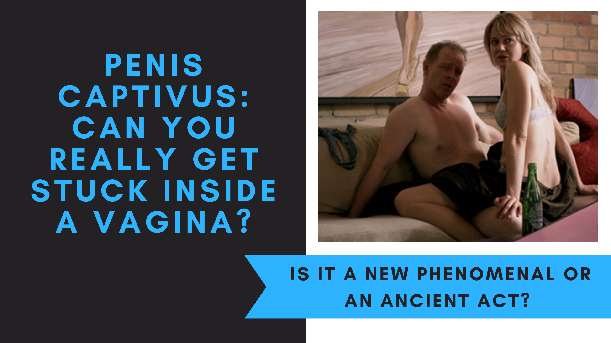 Penis Captivus: Can You Really Get Stuck Inside a Vagina?